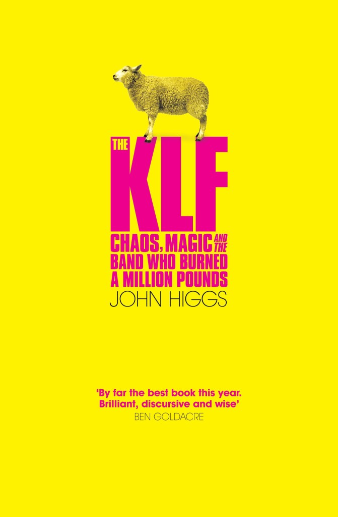 The KLF: Chaos, Magic And The Band Who Burned A Million Pounds by John Higgs